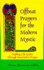 Offbeat Prayers for the Modern Mystic: Making Life Easier Through Innovative Prayer