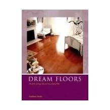 Dream Floors: Hundreds of Design Ideas for Every Kind of Floor