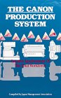 The Canon Production System : Creative Involvement of the Total Workforce, Alan T. Campbell, 0915299062