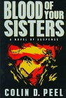 Blood of Your Sisters, Colin D. Peel, 0312150652