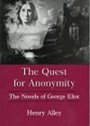 The Quest for Anonymity: The Novels of George Eliot