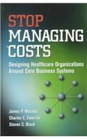 Stop Managing Costs: Designing Health Care Organizations Around Core Business Systems