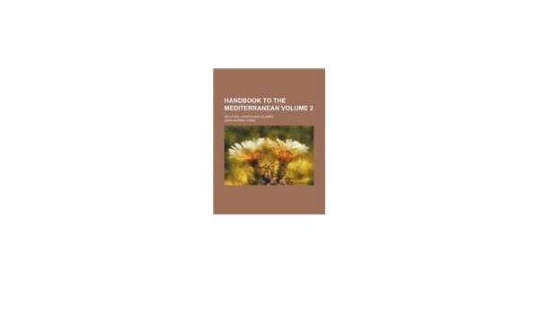 Handbook to the Mediterranean Volume 2 ; its cities, coasts ...