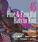 45 Fine & Fanciful Hats to Knit: Berets, Toques, Cones, Stars, Pentagons, and More by Anna Zilboorg (1997-10-03)