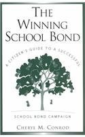 The Winning School Bond: A Citizen's Guide to a Successful School Bond Campaign by Cheryl M. Conrod (2002-09-03)