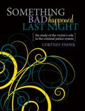 Something Bad Happened Last Night : The Study of the Victim's Role in the Criminal Justice System, Fisher, Cortney, 0757586333
