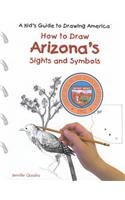 Download How to Draw Arizona's Sights and Symbols (A Kid's Guide to Drawing America) pdf epub