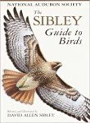 The Sibley Guide to Birds (Audubon Society Nature Guides)