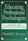 Educating Professional Psychologists : History and Guiding Conception, Peterson, Donald R., 1557984204