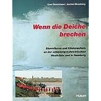 Wenn die Deiche brechen: Sturmfluten und Küstenschutz an der schleswig-holsteinischen Westküste und in Hamburg