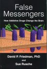 False Messengers : How Addictive Drugs Change the Brain, Friedman, David P. and Rusche, Sue, 9057025140