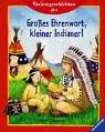 Großes Ehrenwort, kleiner Indianer!: Vorlesegeschichten ab 4 Jahren (Vorlesegeschichten ab 2, ab 3 und ab 4 Jahren)