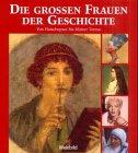 Die grossen Frauen und Geschichte: Von Hatschepsut bis Mutter Teresa