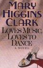 Loves Music, Loves to Dance, Mary Higgins Clark, 1560549564