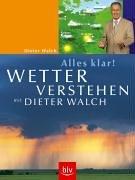 Alles klar! Wetter verstehen mit Dieter Walch