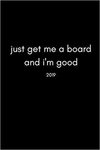 Descargar Epub Just Get Me A Board And I'm Good 2019: Cool 12 Month Week To View Board Sports Diary And Goal Planner