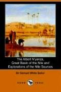 The Albert N'Yanza, Great Basin of the Nile and Explorations of the Nile Sources ebook