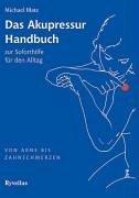 Das Akupressur Handbuch: Zur Soforthilfe für den Alltag. Von Akne bis Zahnschmerzen
