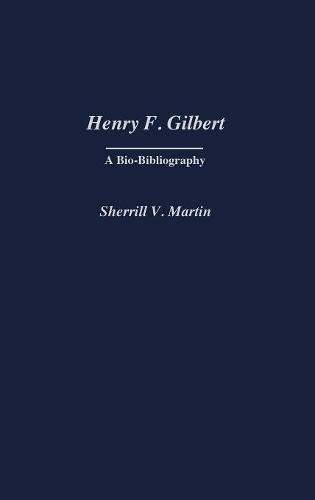 Henry F. Gilbert: A Bio-Bibliography (Bio-Bibliographies in Music) by Brand: Praeger