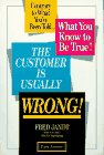 The Customer Is Usually Wrong!, Fred E. Janot, 157112067X