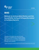 Methods for Antimicrobial Dilution and Disk Susceptibility Testing of Infrequently Isolated or Fastidious Bacteria, 3rd Edition
