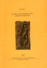 The Places where Siddhartha Trod: Lumbini and Kapilavastu (Publications of the Lumbini International Research Institute)