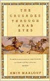 The Crusades Through Arab Eyes (text only) First American Edition edition by A. Maalouf