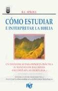 Cómo estudiar e interpretar la Biblia/ Knowing Scripture (Spanish Edition)