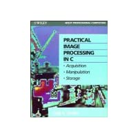 Practical Image Processing in C.: Acquisition, Manipulation, Storage (Wiley Professional Computing)