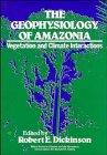 Geophysiology of Amazonia: Vegetation and ClimateInteractions