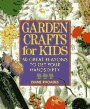 Garden Crafts for Kids: 50 Great Reasons to Get Your Hands Dirty