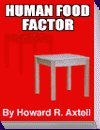 The HUMAN FOOD FACTOR, Howard R. Axtell, 0615314813