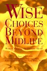Wise Choices Beyond Midlife, Lucy Scott and Kerstin J. Schremp, 1576010511