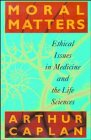 img - for Moral Matters: Ethical Issues in Medicine and the Life Sciences book / textbook / text book