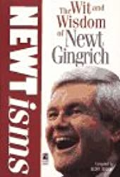 NEWTISMS: THE WIT AND WISDOM OF NEWT GINGRICH