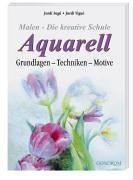 Malen - Die kreative Schule: Aquarell Grundlagen - Techniken - Motive