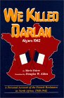 img - for We Killed Darlan: Algiers 1942 A Personal Account of the French Resistance in North Africa, book / textbook / text book