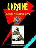 Ukraine Business Intelligence Report, International Business Publications Staff, 0739764438