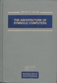 The Architecture of Symbolic Computers (McGraw-Hill Series in Supercomputing and Parallel Processing) (Parallel Computer Architecture)