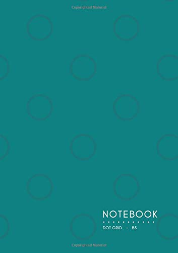 Download Dot Grid Notebook B5: Teal, Dot Cover Design, Softcover, Dotted Matrix, Numbered Page, Medium,  Journal (Journal Notebook Dots) ebook