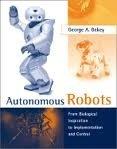 Autonomous Robots: From Biological Inspiration to Implementation and Control (Intelligent Robotics and Autonomous Agents series)
