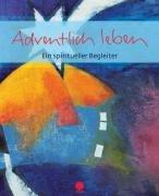 Adventlich leben: Ein spiritueller Begleiter