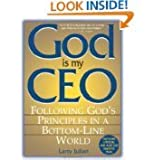 God Is My Ceo Following Gods Principles in a Bottom-Line World