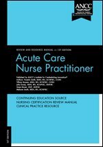 Acute Care Nurse Practitioner Review and Resource Manual
