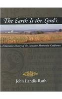 The Earth Is the Lord's: A Narrative History of the Lancaster Mennonite Conference (Mennonite History)