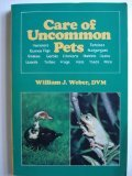 Care of Uncommon Pets: Rabbits, Guinea Pigs, Hamsters, Mice, Rats, Gerbils, Chickens, Ducks, Frogs, Toads and Salamanders, Turtles and Tortoises, Sn
