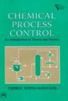 Chemical Process Control : An Introduction to Theory and Practice