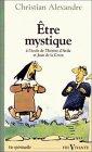 Etre mystique : À l'école de saint Jean de la Croix et de sainte Thérèse d'Avila par Alexandre