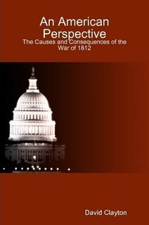 An American Perspective: The Causes and Consequences of the War of 1812