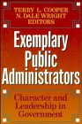 Exemplary Public Administrators : Character and Leadership in Government, Cooper, Terry L., 1555424287